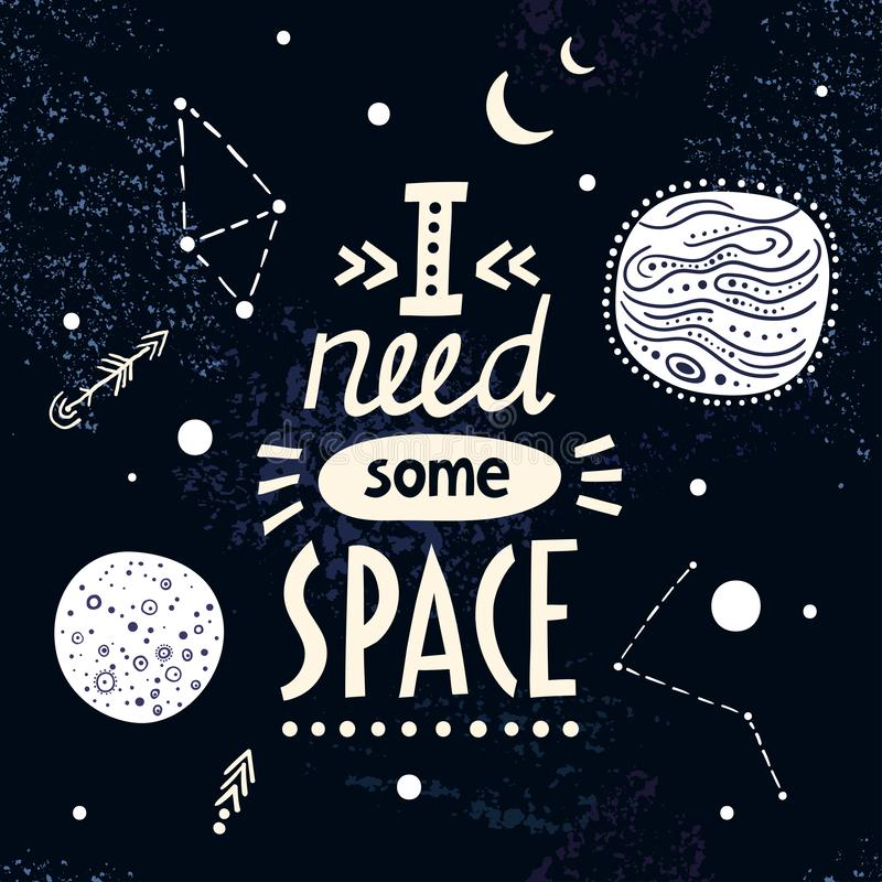 Vector lettering poster I need some space on cosmic background.  vector illustration