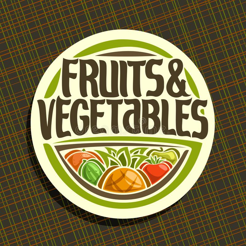 Vector logo for Fruits and Vegetables. Round sign for organic healthy vegan food, circle badge for price tag of fruit store, label with original script for royalty free illustration