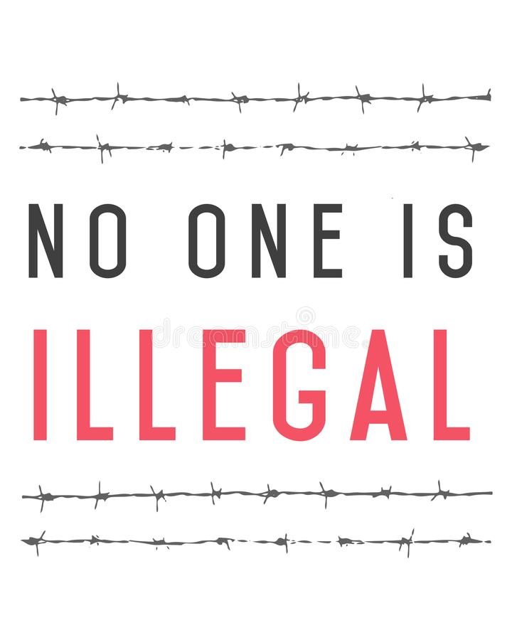 Vector phrase No one is illegal, and barb wire. Vector illustration of the phrase: No one is illegal, and a barb wire royalty free illustration