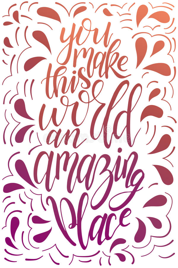 Vector poster with sweet quote. Hand drawn lettering for card design. Romantic background. You make this world an amazing place royalty free illustration