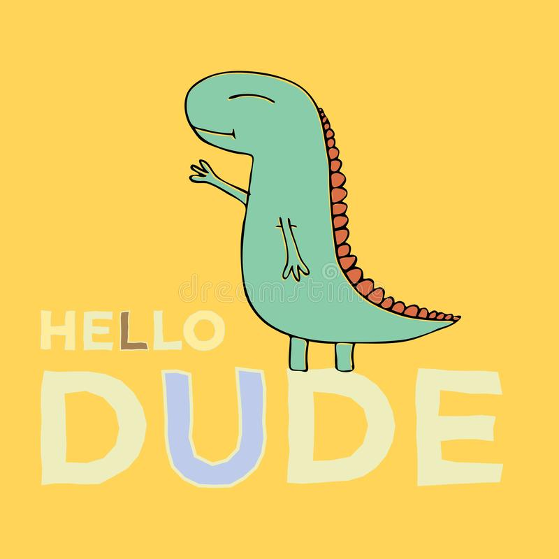 Vector print with 1 young hand drawn dinosaurs and text - Hello Dude on yellow background. Cute illustrations for boys and girls  prints on t-shirts, children stock illustration