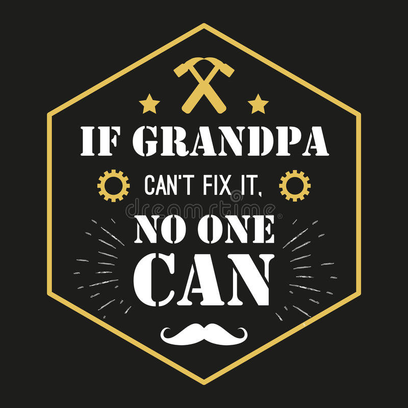 Vector quote - If Grandpa Can t Fix It, No One Grandfather gift. Happy grandparents day card. ideal for printing royalty free illustration