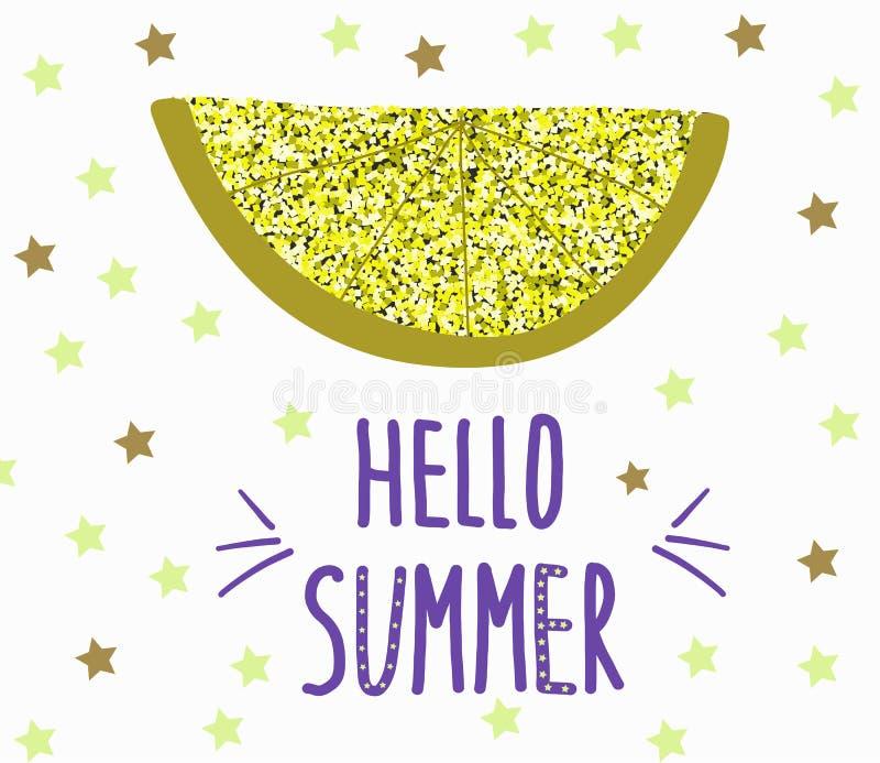 Hand drawn glitter slice of Lemon and hand written slogan Hello summer. Vector summer background with hand drawn glitter slice of Lemon and hand written slogan royalty free illustration