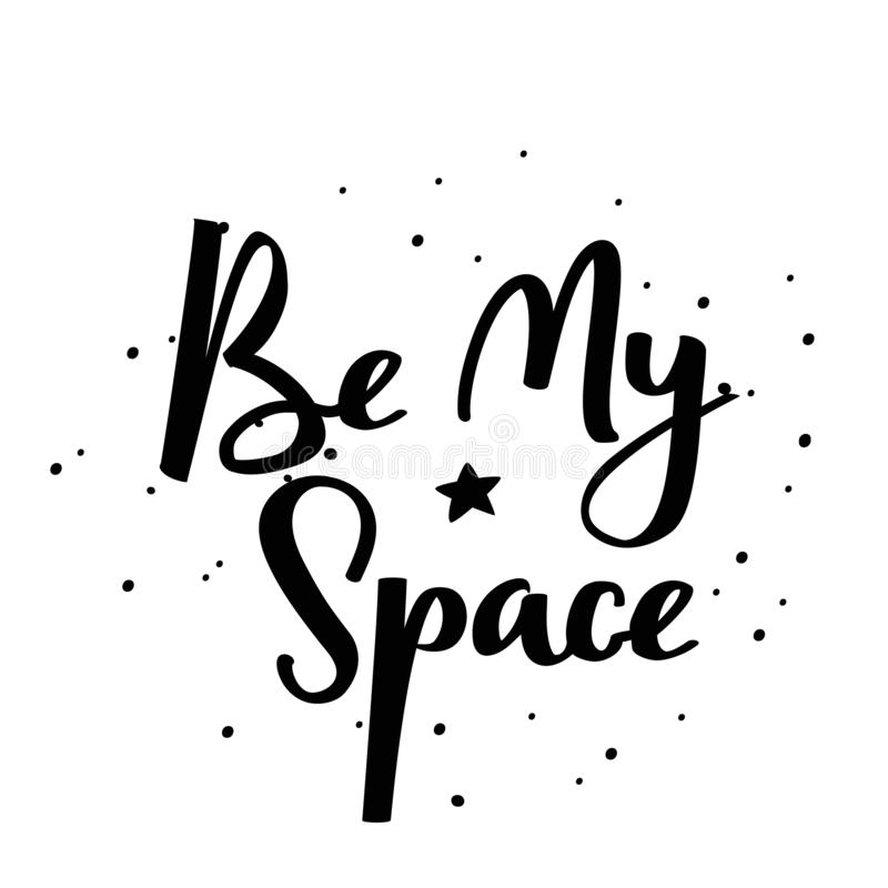 Be my space handwritten lettering phrase. Vector typographic illustration. stock illustration