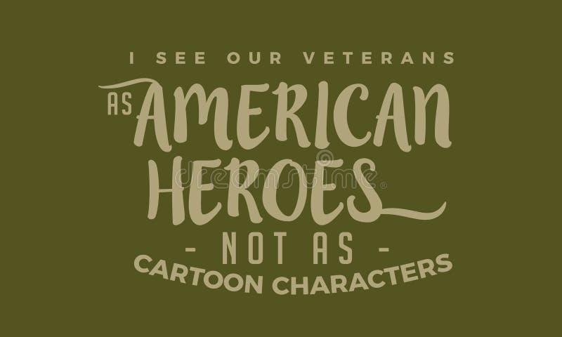 Veo a nuestros veteranos como héroes americanos no como personajes de dibujos animados stock de ilustración