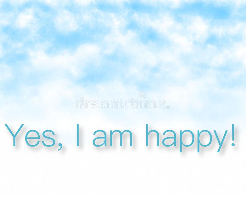 Yes, I am happy -  super quality business picture. Very high quality vector graphics. On this picture you can see motivational slogan an illustration of good stock photography