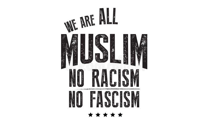 Vi är alla muslim ingen rasism ingen fascism vektor illustrationer