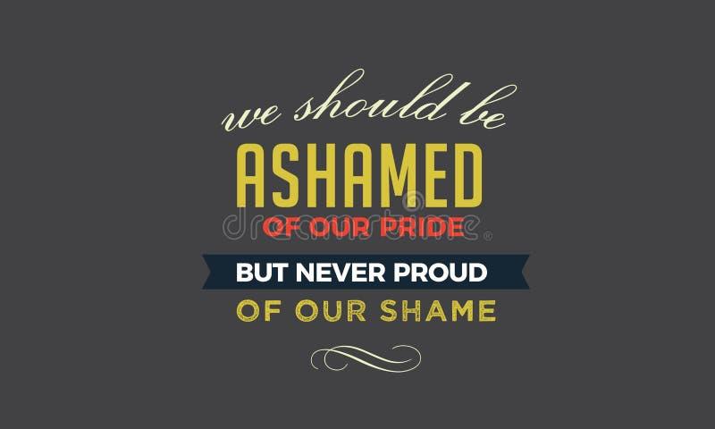 Vi bör vara skamsna av vår stolthet stock illustrationer
