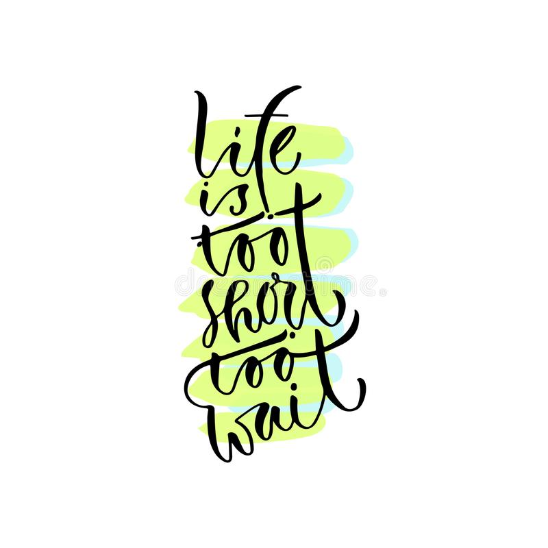 A vida é demasiado curto esperar Citações positivas escritas à mão à decoração home imprimível, cartão, projeto do t-shirt ilustração royalty free