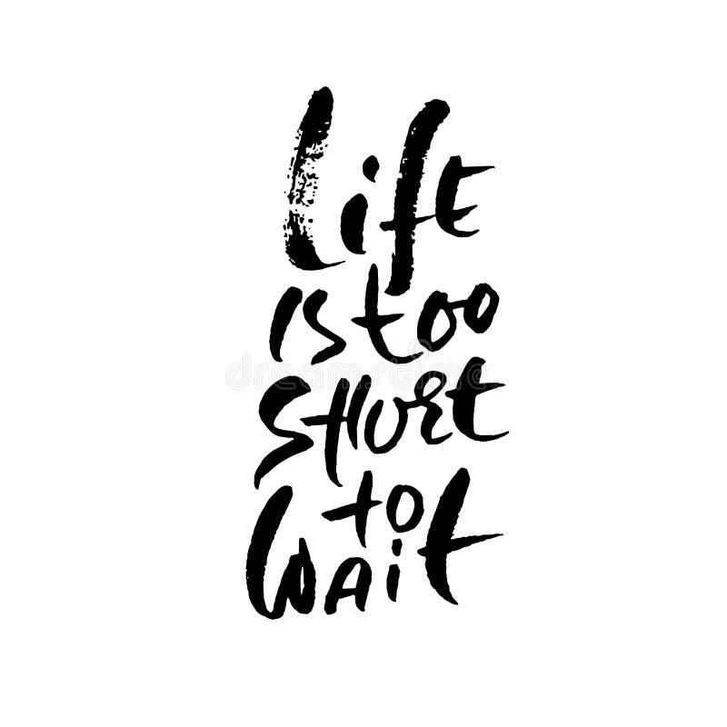 A vida é demasiado curto esperar Rotulação tirada mão Projeto da tipografia do vetor Inscrição escrita à mão ilustração royalty free