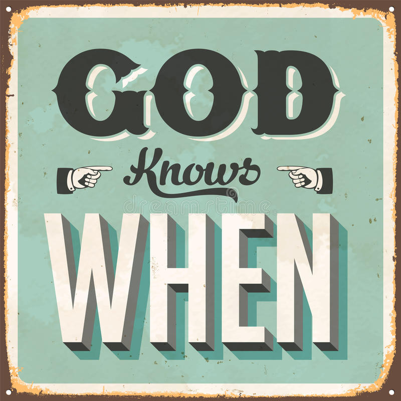 Vintage Metal Sign. Vintage Vector Metal Sign - God Knows When - with a realistic used and rusty effect that can be easily removed for a clean, brand new sign vector illustration