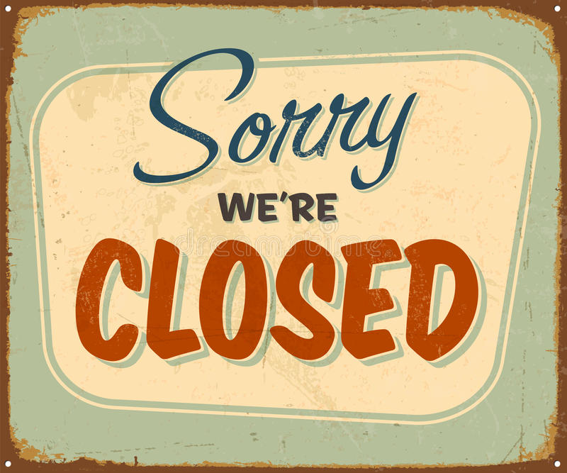 Vintage Metal Sign. Vintage Vector Metal Sign - Sorry We're Closed - with a realistic used and rusty effect that can be easily removed for a clean, brand stock illustration
