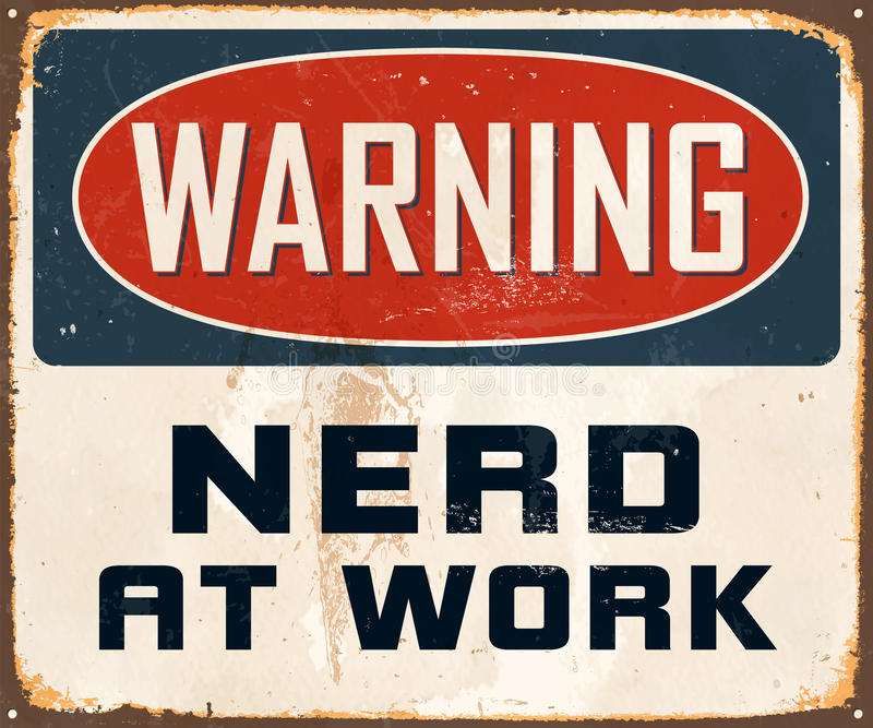 Vintage Metal Sign. Vintage Vector Metal Sign - Warning Nerd at Work - with a realistic used and rusty effect that can be easily removed for a clean, brand new royalty free illustration