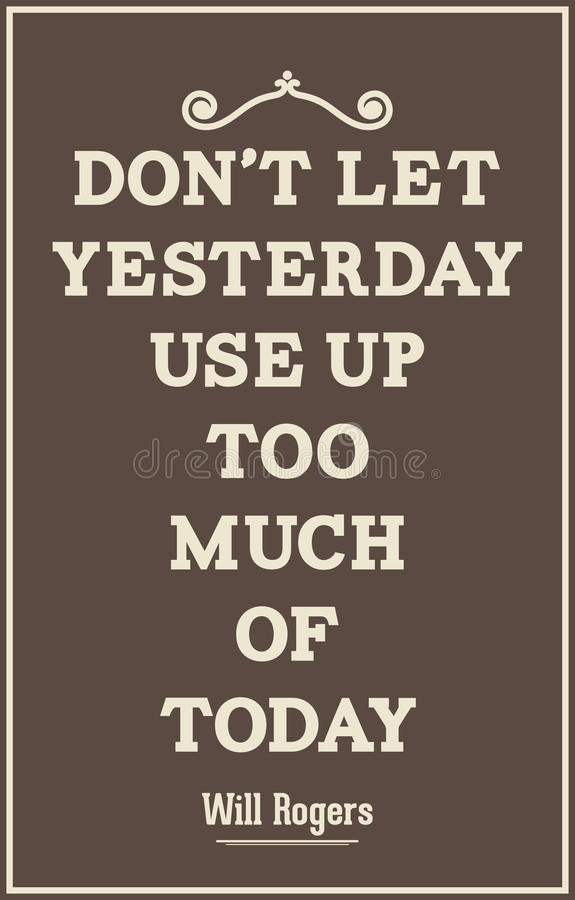 Vintage quote poster. Don't let yesterday use up too much of tod royalty free illustration