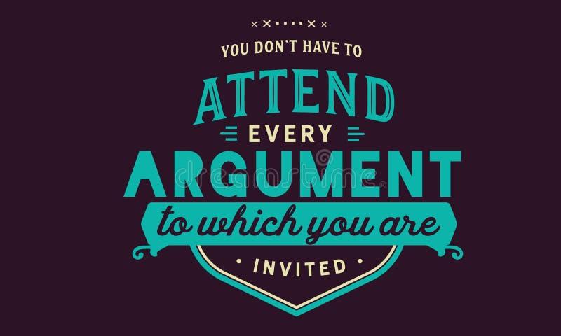 Você don't tem que atender a cada argumento a que você é convidado ilustração royalty free