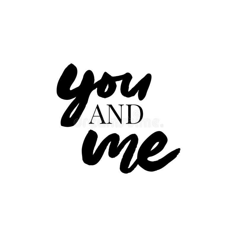 Você e mim rotulação moderna da caligrafia Projeto para o cartaz ou o t-shirt da tipografia Provérbio inspirador para a decoração ilustração royalty free
