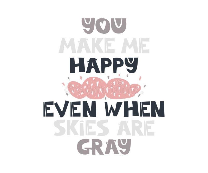 Você faz-me feliz mesmo quando os céus são citações cinzentas ilustração do vetor