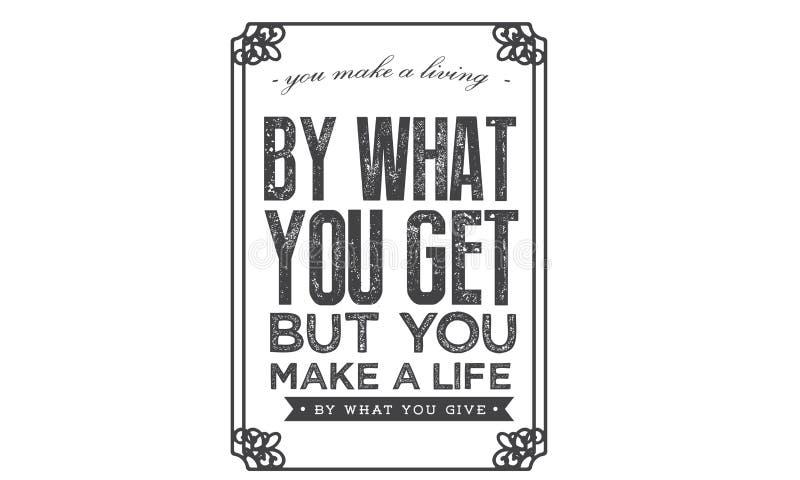 Você faz uma vida pelo que você obtém mas você faz uma vida pelo que você dá ilustração stock