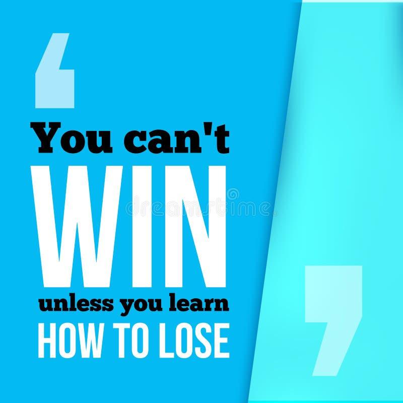 Você não pode ganhar a menos que aprenda como perder Consiga o objetivo, sucesso em citações inspiradores do negócio, tipografia  ilustração royalty free