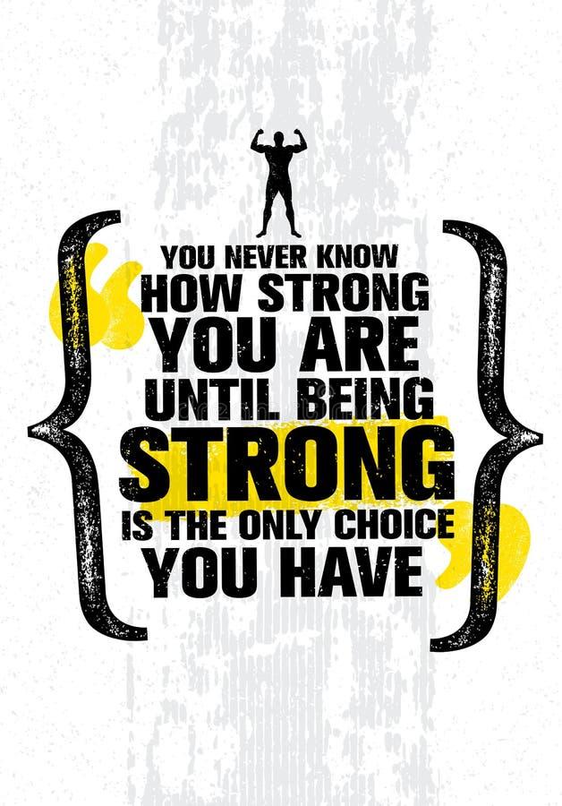 Você nunca sabe forte você é até que estar forte esteja a única escolha que você tem Citações inspiradores da motivação ilustração stock