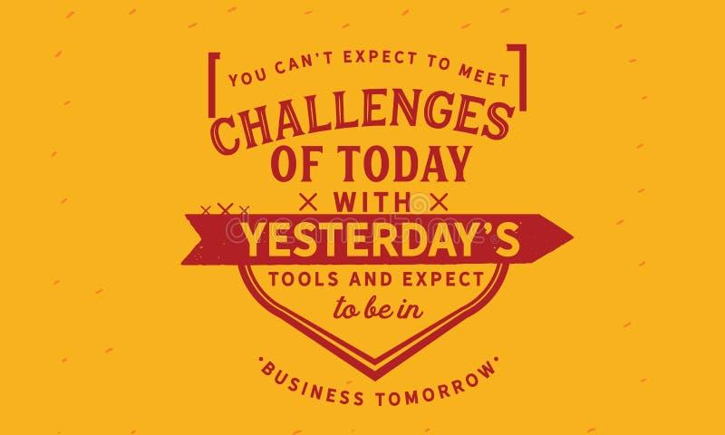 Você pode o ` t esperar encontrar os desafios de hoje com as ferramentas do ` s de ontem ilustração royalty free