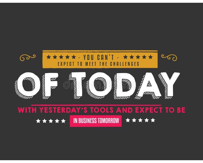 Você pode o ` t esperar encontrar os desafios de hoje com as ferramentas do ` s de ontem ilustração stock
