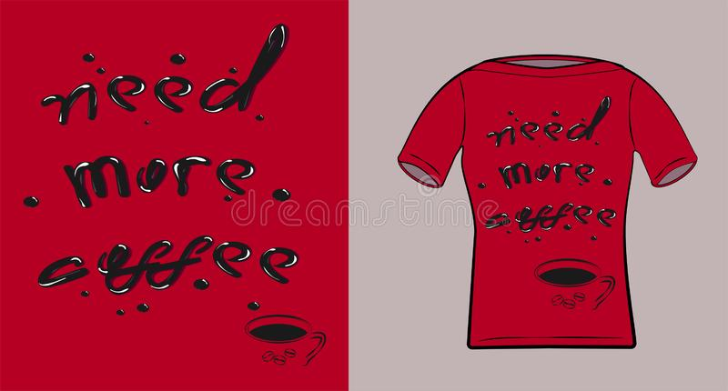 Von Hand gezeichnete Beschriftung Benötigen Sie mehr Kaffee - Aufschrift für Kleid auf Hemd, Kapuzenpulli, Innencafé Lokalisiert  vektor abbildung