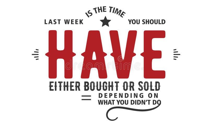 Vorige week is de tijd u of zou moeten afhankelijk van geen wat gekocht hebben of verkopen u deed stock illustratie