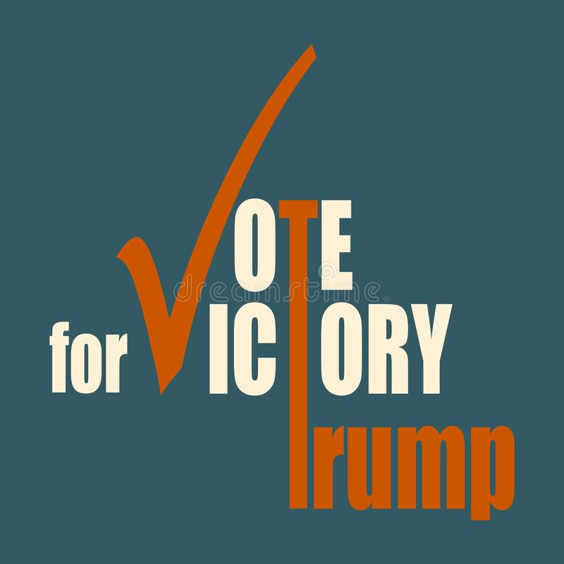Vote for Trump victory. October 18, 2016: A vector illustration of an elections motivation quote - Vote for Trump victory. Donald Trump is a Republican royalty free illustration