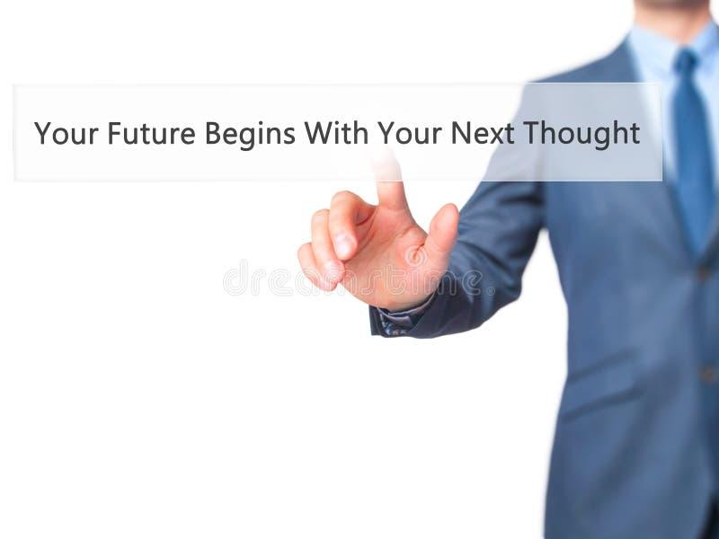 Votre avenir commence par votre prochaine pensée - main d'homme d'affaires pré image libre de droits