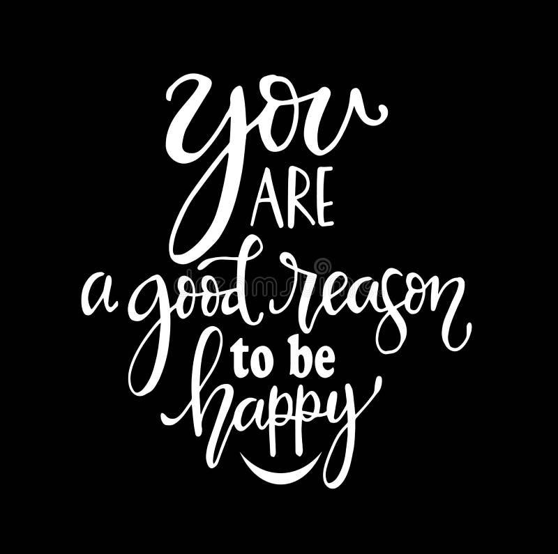 Vous êtes une bonne raison d'être affiche heureuse et tirée par la main de typographie Conception calligraphique en lettres de ma illustration stock