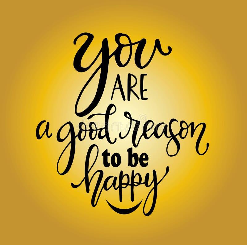 Vous êtes une bonne raison d'être affiche heureuse et tirée par la main de typographie Conception calligraphique en lettres de ma illustration libre de droits