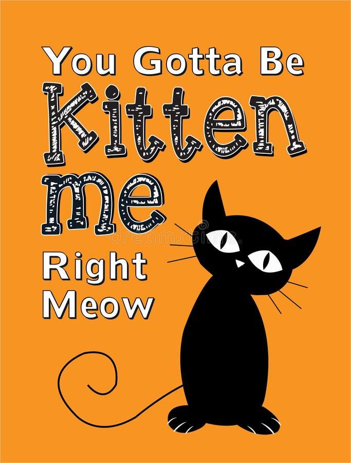 Vous avez obtenu d'être Kitten Me Right Meow illustration libre de droits