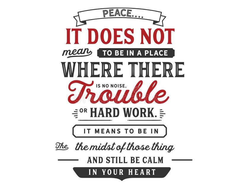 Vrede Het betekent niet om te zijn in een plaats waar er geen lawaai, probleem of hard werk zijn vector illustratie
