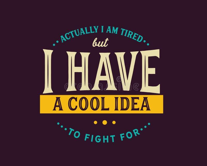 Właściwie jestem zmęczony ale chłodno pomysł walczyć dla royalty ilustracja