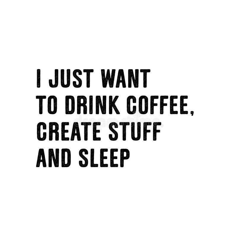 Właśnie chcę pić kawę, tworzę materiał i śpię, Kreatywnie slodan dla sztandaru, t koszula lub majcheru, pojedynczy bia?e t?o ilustracja wektor