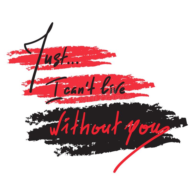 Właśnie mogę ` t żywy bez ciebie i motywacyjnej wycena - prostego inspirować Ręka rysujący piękny literowanie Druk dla inspiracyj royalty ilustracja