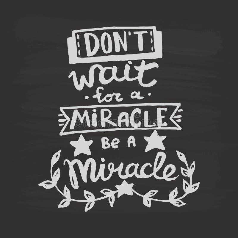 Wacht niet op een mirakel, een het monogramkalligrafie van het mirakelhandschrift zijn Uitdrukking het grafische desing De gegrav vector illustratie