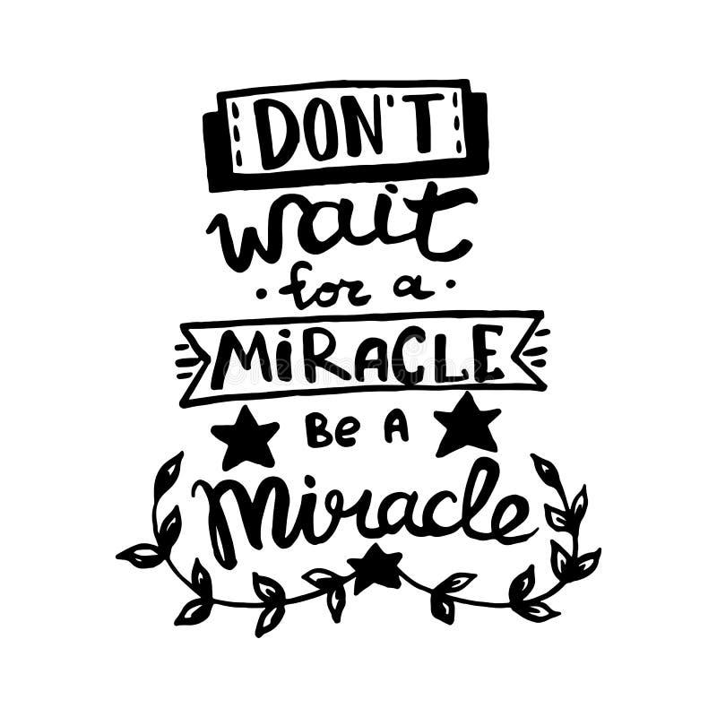 Wacht niet op een mirakel, een het monogramkalligrafie van het mirakelhandschrift zijn Uitdrukking het grafische desing De gegrav stock illustratie
