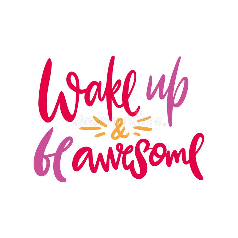 Wake up and be awesome hand drawn vector lettering. Modern brush calligraphy stock illustration