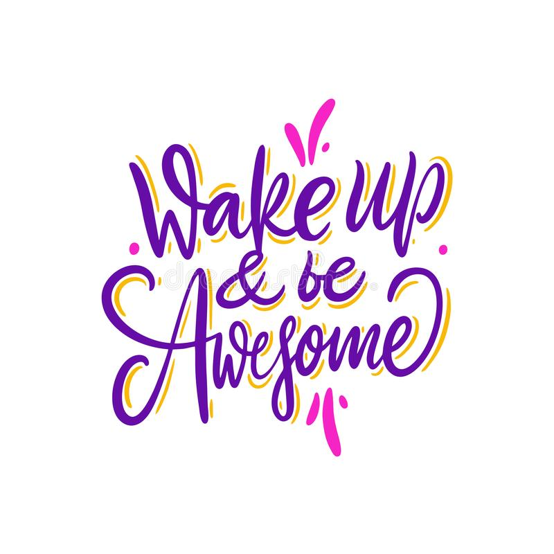Wake up and be awesome. Hand drawn vector lettering. Motivational inspirational quote. Vector illustration stock illustration