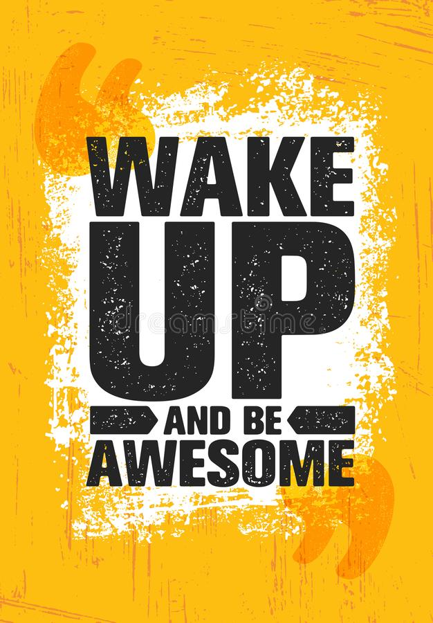 Wake Up And Be Awesome. Inspiring Creative Motivation Quote Poster Template. Vector Typography Banner Design Concept. On Grunge Texture Rough Background stock illustration