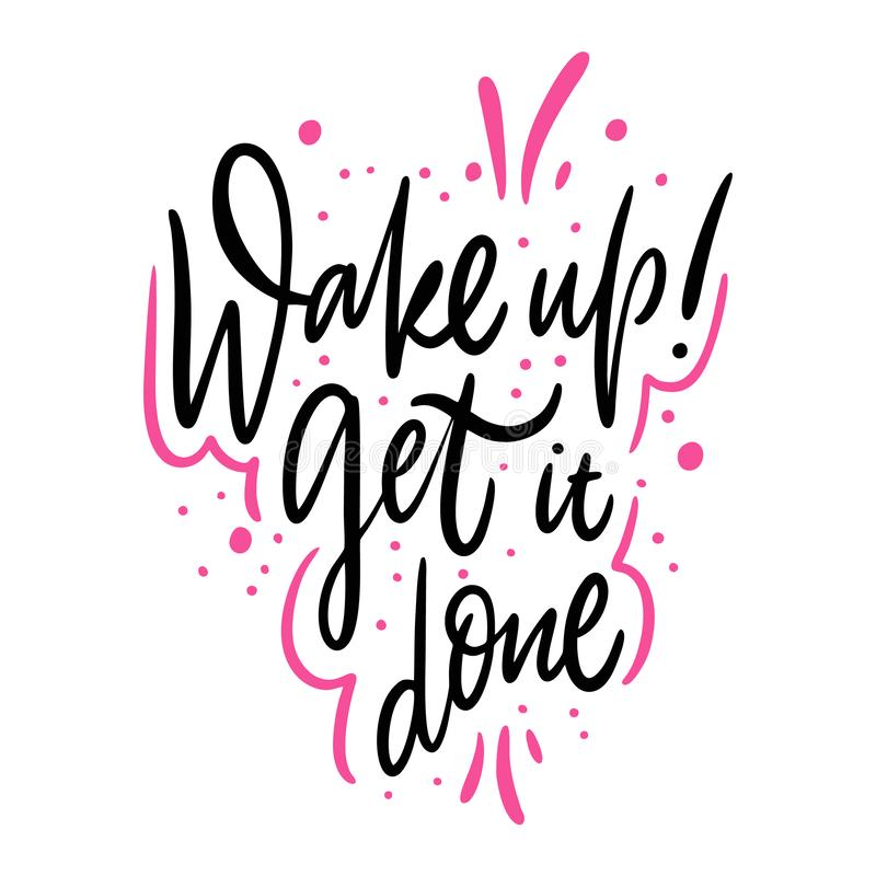 Wake Up Get it done. Hand drawn vector lettering. Isolated on white background. Motivation phrase. Design for poster, banner, card, sticker royalty free illustration