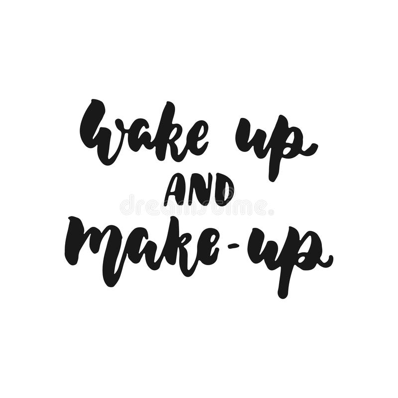 Wake up and make-up - hand drawn lettering phrase isolated on the white background. Fun brush ink inscription for photo. Overlays, greeting card or print stock illustration