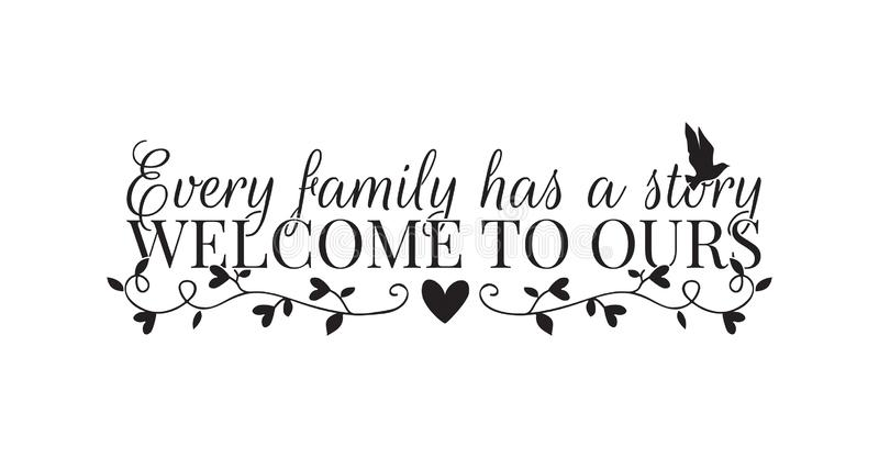 Wall Decals, Every Family has a story, Welcome to ours, Wording Design isolated on white background. Wall Decals, Every Family has a story, Welcome to ours stock illustration