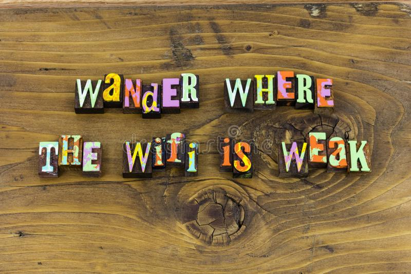 Wander wifi weak dream journey typography. Letterpress wonder travel explore exploration welcome home destination nature appreciation love life happiness happy royalty free stock photos