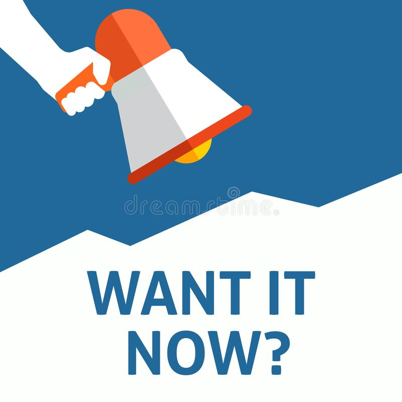 WANT IT NOW? Announcement. Hand Holding Megaphone With Speech Bubble royalty free illustration