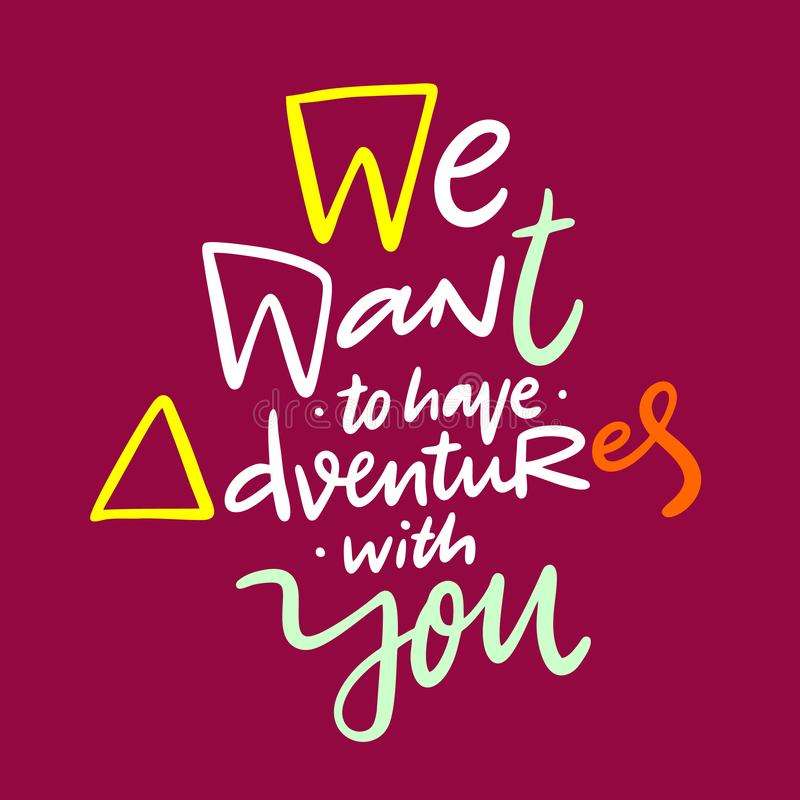 We want to have adventures with you hand drawn vector quote lettering royalty free illustration