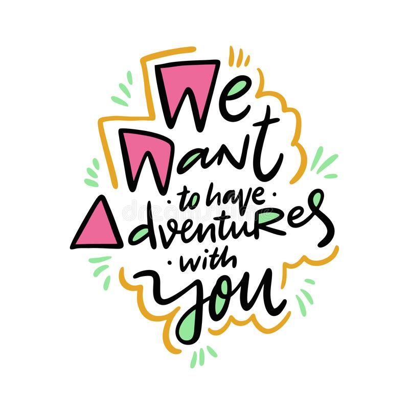 We want to have adventures with you hand drawn vector quote lettering. Motivational typography stock illustration