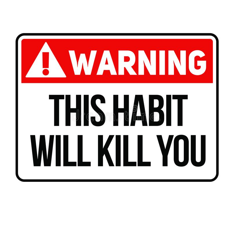 Warning this habit will kill you warning sign. Warning this habit will kill you fictitious warning sign, realistically looking vector illustration
